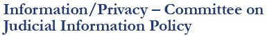Information/Privacy � Committee on Judicial Information Policy